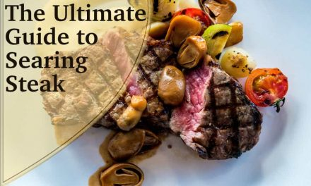 The Ultimate Guide to Searing Steak